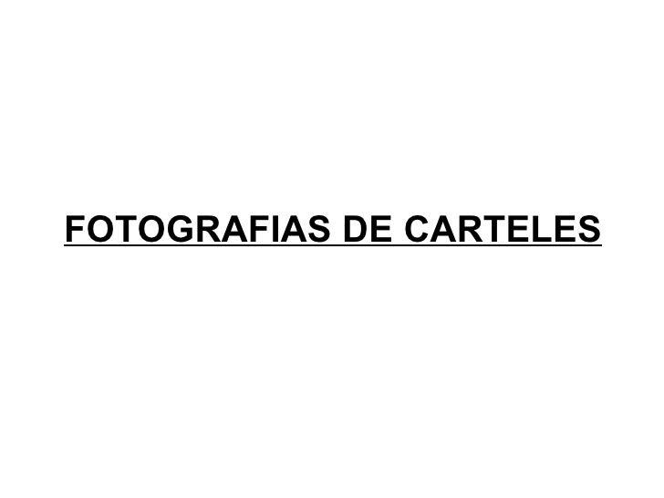 FOTOGRAFIAS DE CARTELES