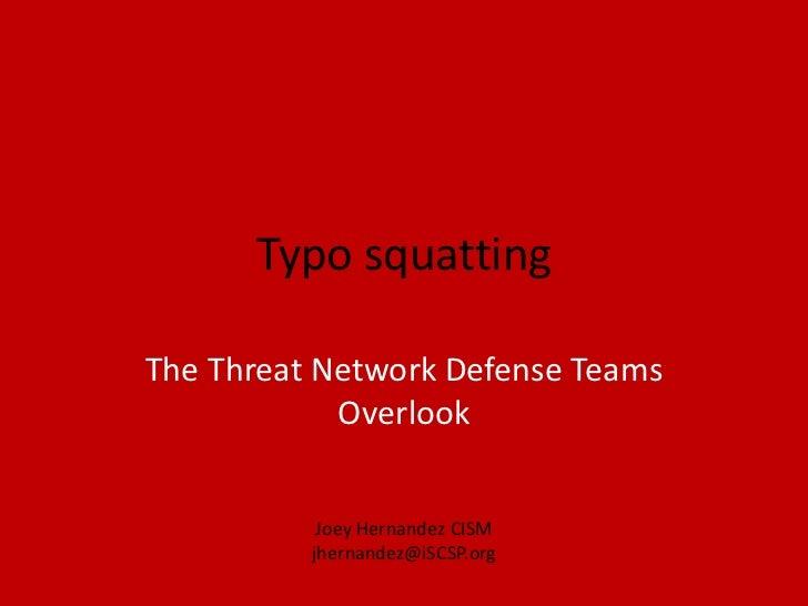 Typo squatting<br />The Threat Network Defense Teams Overlook<br />Joey Hernandez CISM<br />jhernandez@iSCSP.org<br />