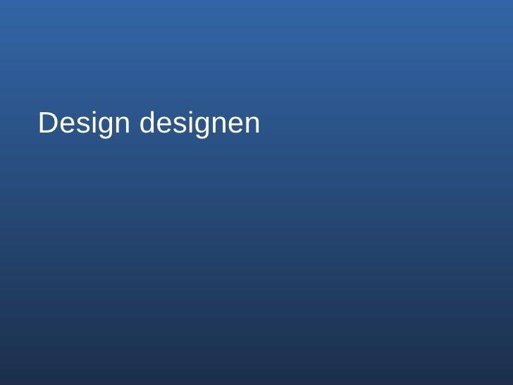 <ul><li>Design designen </li></ul>