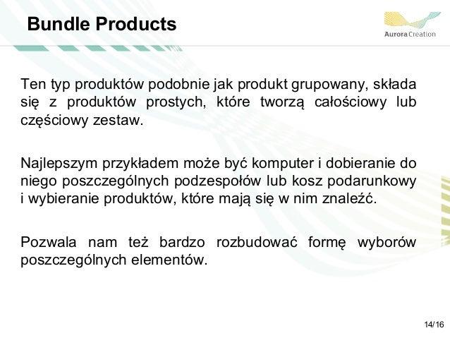 Bundle Products Ten typ produktów podobnie jak produkt grupowany, składa się z produktów prostych, które tworzą całościowy...