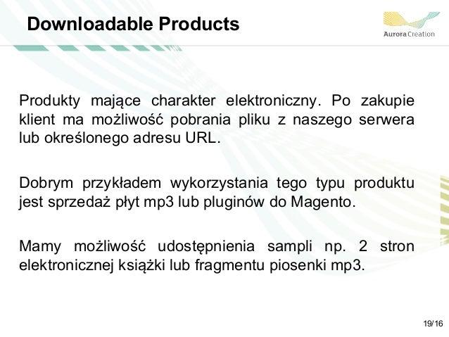 Downloadable Products Produkty mające charakter elektroniczny. Po zakupie klient ma możliwość pobrania pliku z naszego ser...