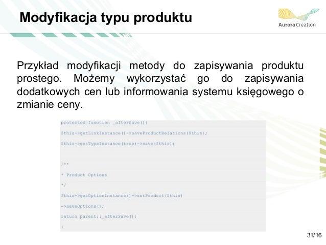 Modyfikacja typu produktu Przykład modyfikacji metody do zapisywania produktu prostego. Możemy wykorzystać go do zapisywan...