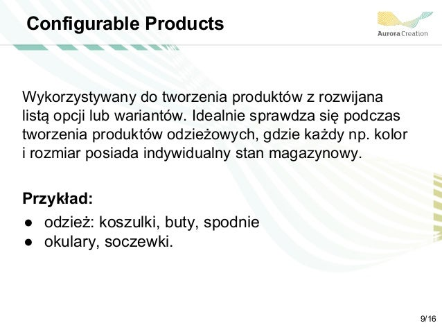 Configurable Products Wykorzystywany do tworzenia produktów z rozwijana listą opcji lub wariantów. Idealnie sprawdza się p...