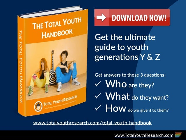 www.TotalYouthResearch.com Get  the  ul(mate   guide  to  youth   genera(ons  Y  &  Z     Get  answers  to  these  3  ques...