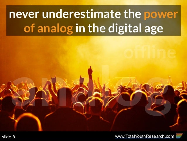 www.TotalYouthResearch.com8slide never underestimate the power of analog in the digital age analog offline