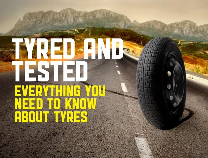 Tyred andtestedyoueverythingneed to knowabout tyres