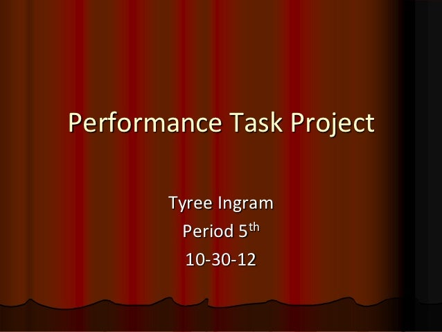 Performance Task Project       Tyree Ingram        Period 5th         10-30-12