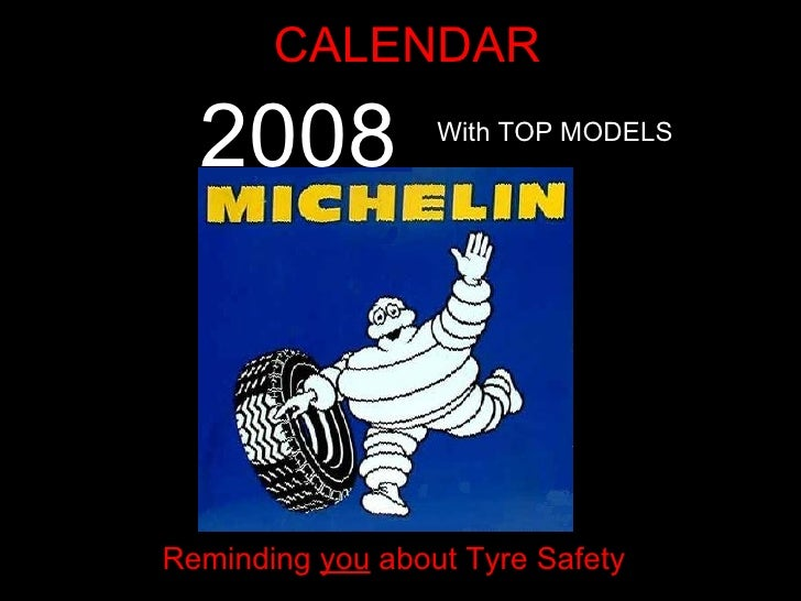 CALENDAR <ul><li>Il </li></ul>2008 With TOP MODELS Reminding  you  about Tyre Safety