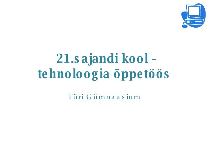 21.sajandi kool - tehnoloogia õppetöös Türi Gümnaasium