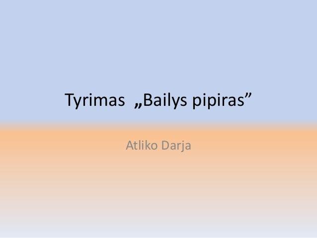 """Tyrimas """"Bailys pipiras"""" Atliko Darja"""