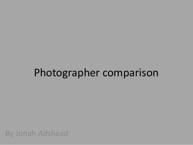 Photographer comparison  By Jonah Adshead