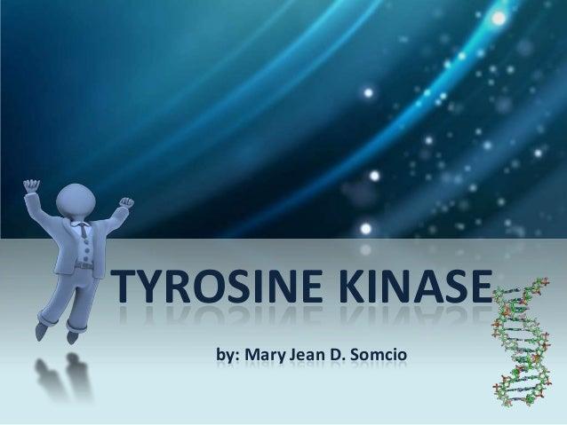 TYROSINE KINASE    by: Mary Jean D. Somcio