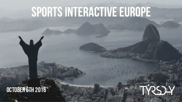 October 6th 2016 Sports interactive Europe