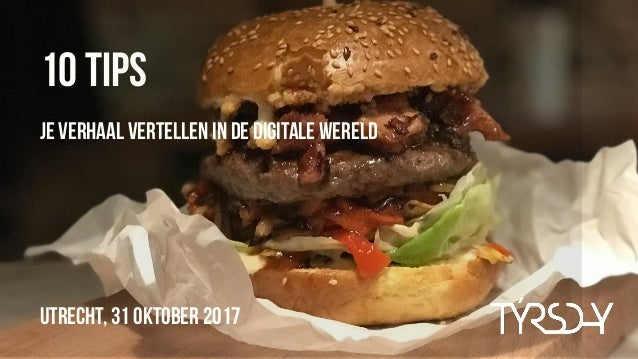 Utrecht, 31 oKtober 2017 10 tips je verhaal vertellen in de digitale wereld
