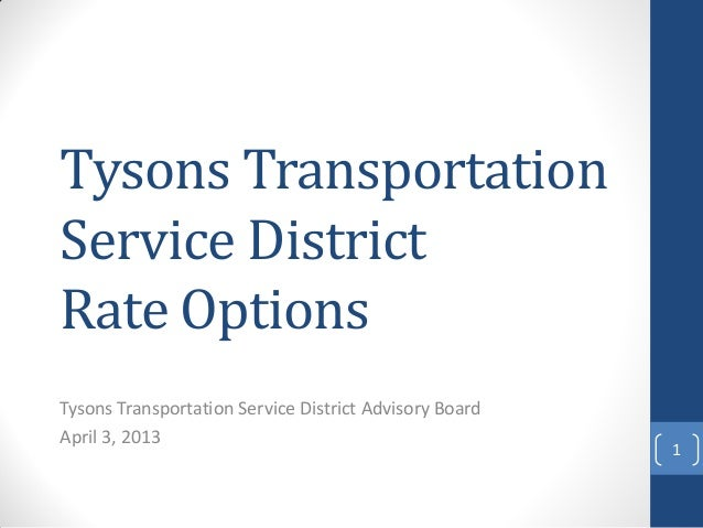 Tysons Transportation Service District Rate Options Tysons Transportation Service District Advisory Board April 3, 2013 1
