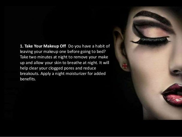 1. Take Your Makeup Off Do you have a habit of  leaving your makeup one before going to bed?  Take two minutes at night to...
