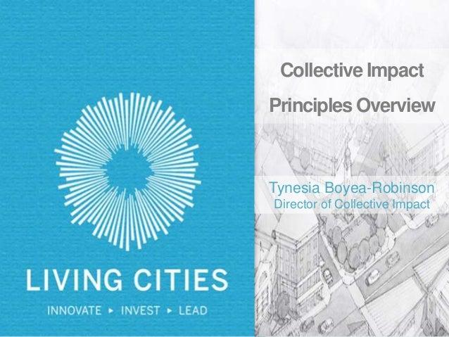 Collective Impact Principles Overview Tynesia Boyea-Robinson Director of Collective Impact