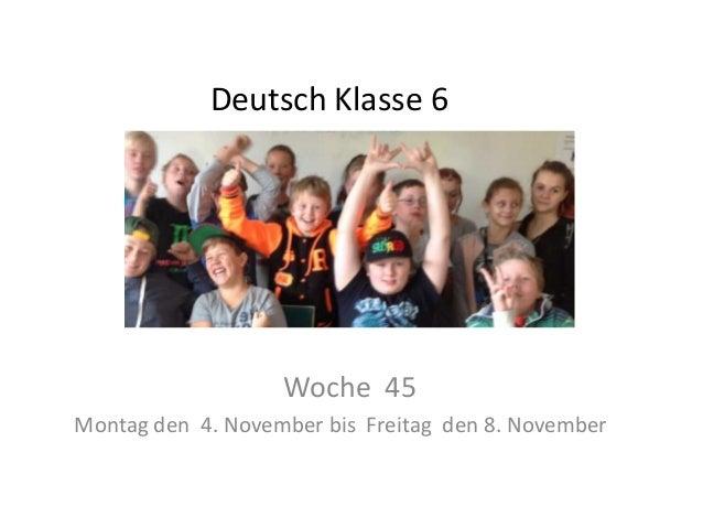 Deutsch Klasse 6  Woche 45 Montag den 4. November bis Freitag den 8. November