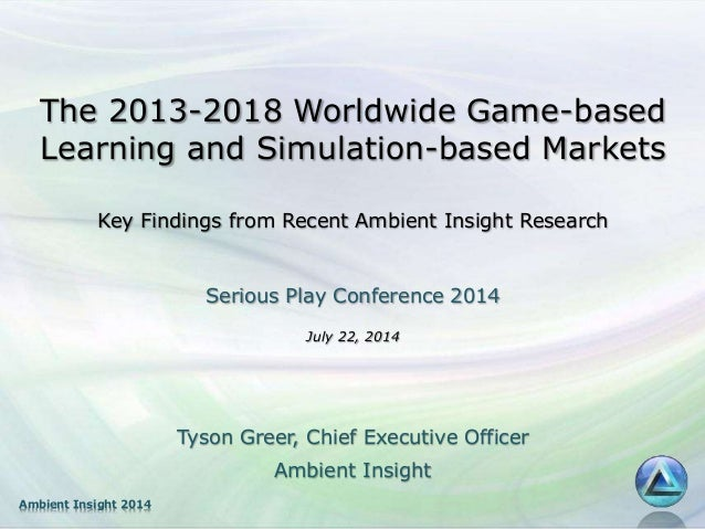 Ambient Insight 2014 The 2013-2018 Worldwide Game-based Learning and Simulation-based Markets Key Findings from Recent Amb...