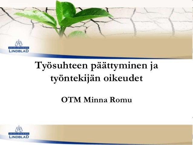 Työsuhteen päättyminen ja työntekijän oikeudet OTM Minna Romu