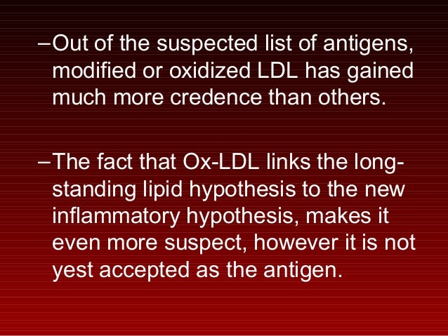 –Out of the suspected list of antigens, modified or oxidized LDL has gained much more credence than others. –The fact that...