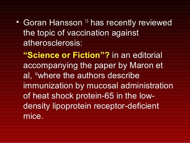 """• Goran Hansson 13 has recently reviewed the topic of vaccination against atherosclerosis: """"Science or Fiction""""? in an edi..."""