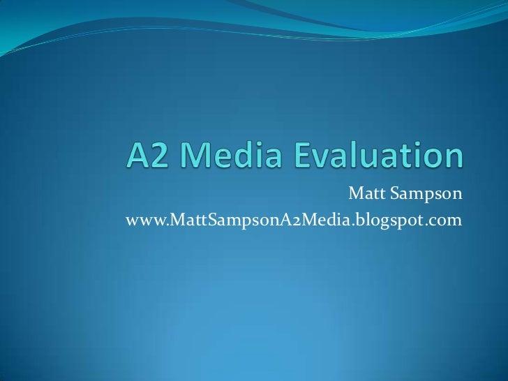 A2 Media Evaluation<br />Matt Sampson<br />www.MattSampsonA2Media.blogspot.com<br />