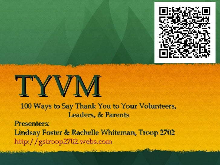 TYVM  100 Ways to Say Thank You to Your Volunteers,                Leaders, & ParentsPresenters:Lindsay Foster & Rachelle ...