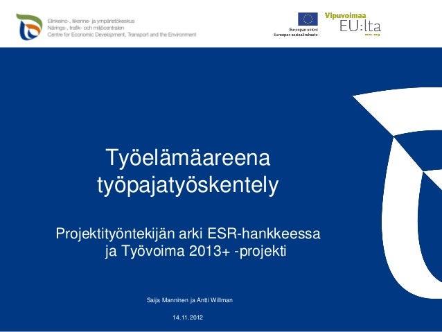 Työelämäareena      työpajatyöskentelyProjektityöntekijän arki ESR-hankkeessa        ja Työvoima 2013+ -projekti          ...