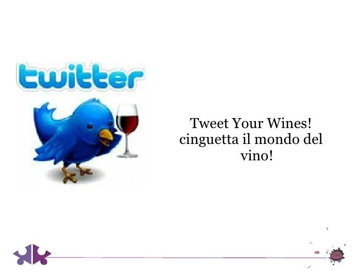 Tweet Your Wines!cinguetta il mondo del         vino!