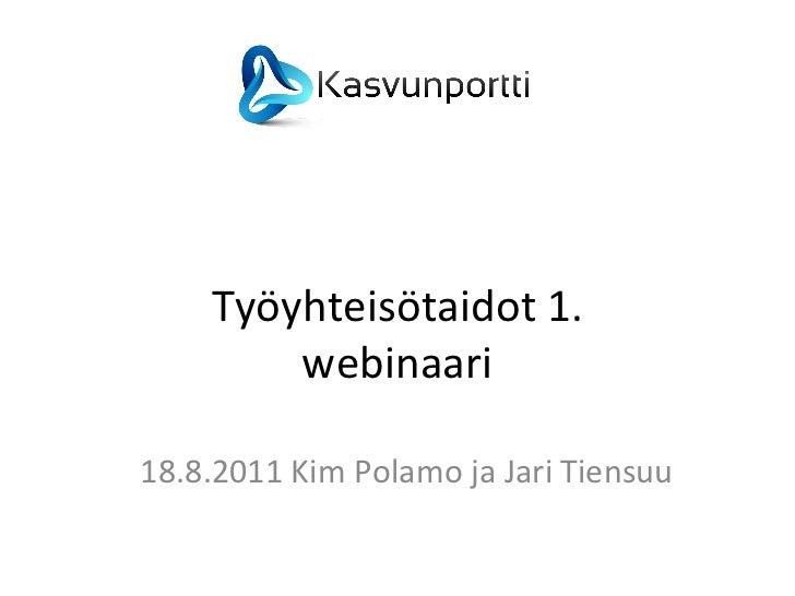 Työyhteisötaidot 1. webinaari 18.8.2011 Kim Polamo ja Jari Tiensuu