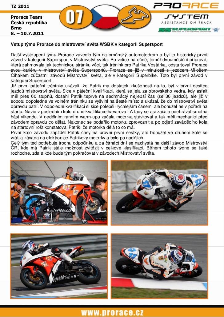 TZ 2011Prorace TeamČeská republikaBrno8. – 10.7.2011Vstup týmu Prorace do mistrovství světa WSBK v kategorii SupersportDal...
