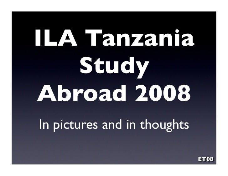 ILA Tanzania    Study Abroad 2008 In pictures and in thoughts                                ET08