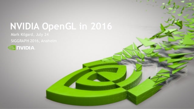 Mark Kilgard, July 24 SIGGRAPH 2016, Anaheim NVIDIA OpenGL in 2016