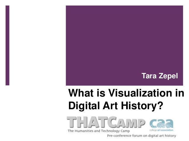 What is Visualization in Digital Art History? Tara Zepel