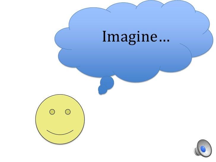 Imagine…<br />