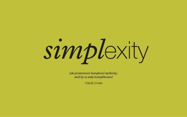 Jak  prezentovat  komplexní  myšlenky,     aniž  by  se  staly  komplikované      TOMÁŠ ZYKÁN