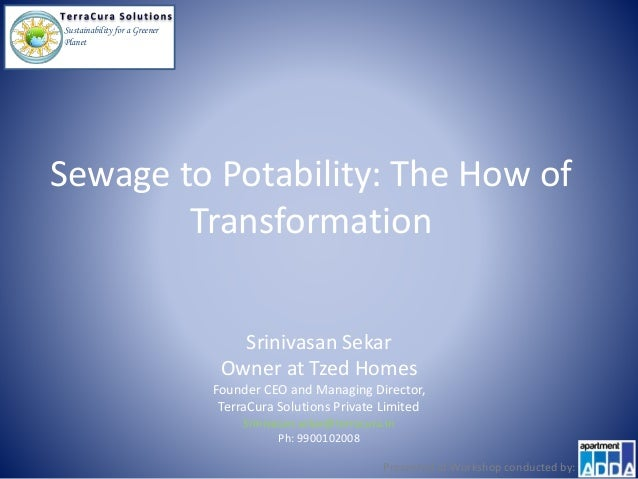 Sustainability for a Greener Planet Sewage to Potability: The How of Transformation Srinivasan Sekar Owner at Tzed Homes F...