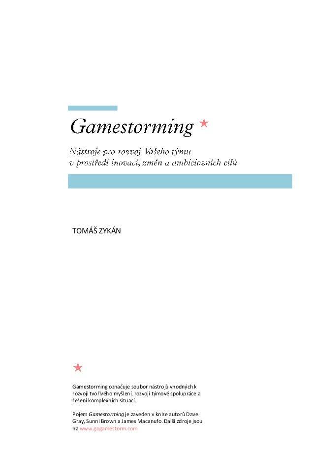 TOMÁŠ ZYKÁN     Gamestorming označuje soubor nástrojů vhodných k rozvoji tvořivého myšlení, rozvoji týmové spolupráce a ře...