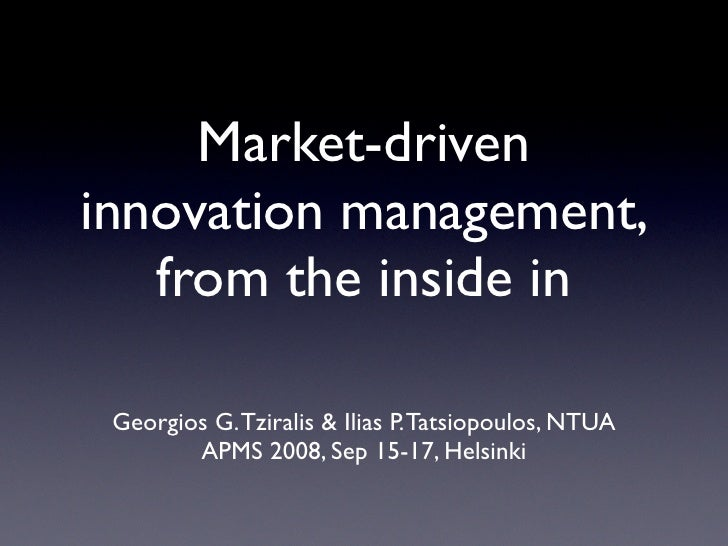 Market-driven innovation management,    from the inside in   Georgios G. Tziralis  Ilias P. Tatsiopoulos, NTUA         APM...