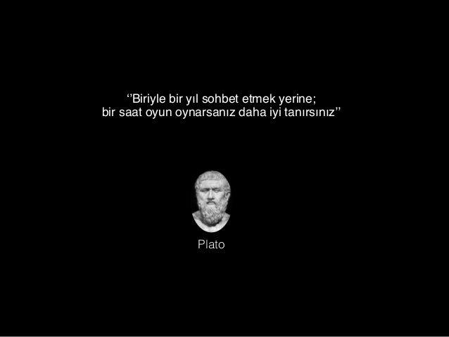 ''Biriyle bir yıl sohbet etmek yerine; bir saat oyun oynarsanız daha iyi tanırsınız'' Plato