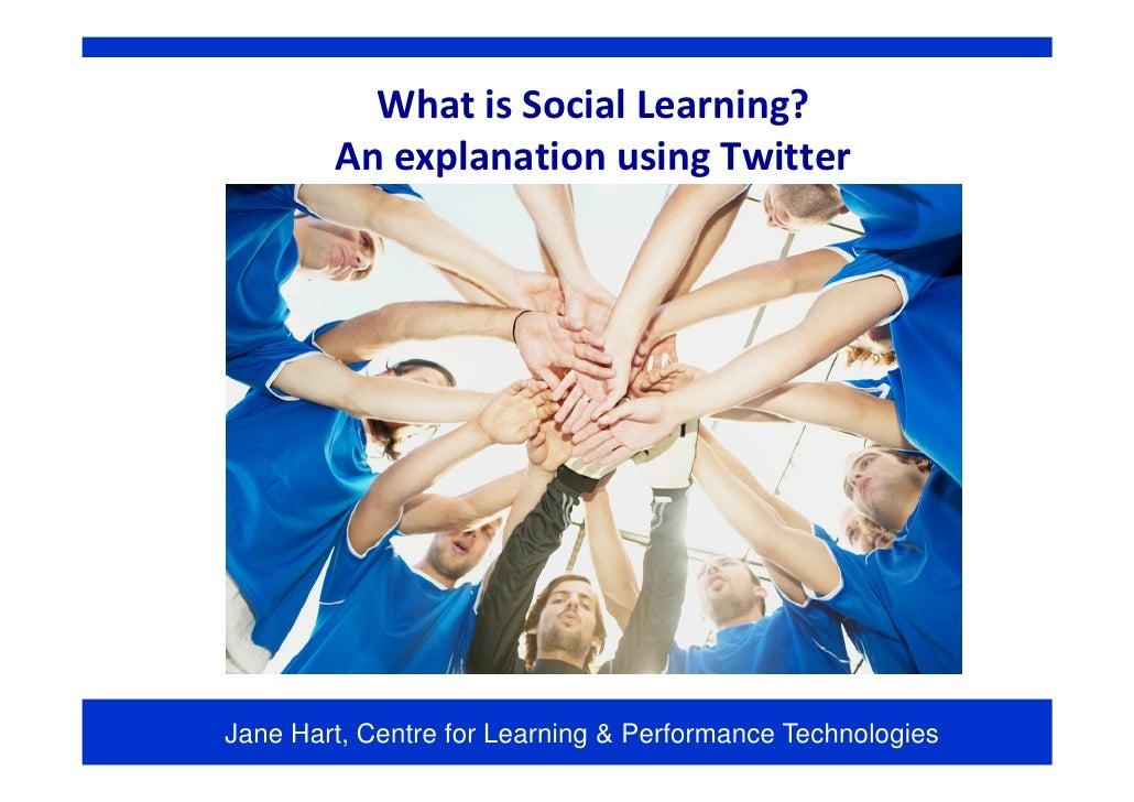 WhatisSocialLearning?         AnexplanationusingTwitter     Jane Hart, Centre for Learning & Performance Technologies