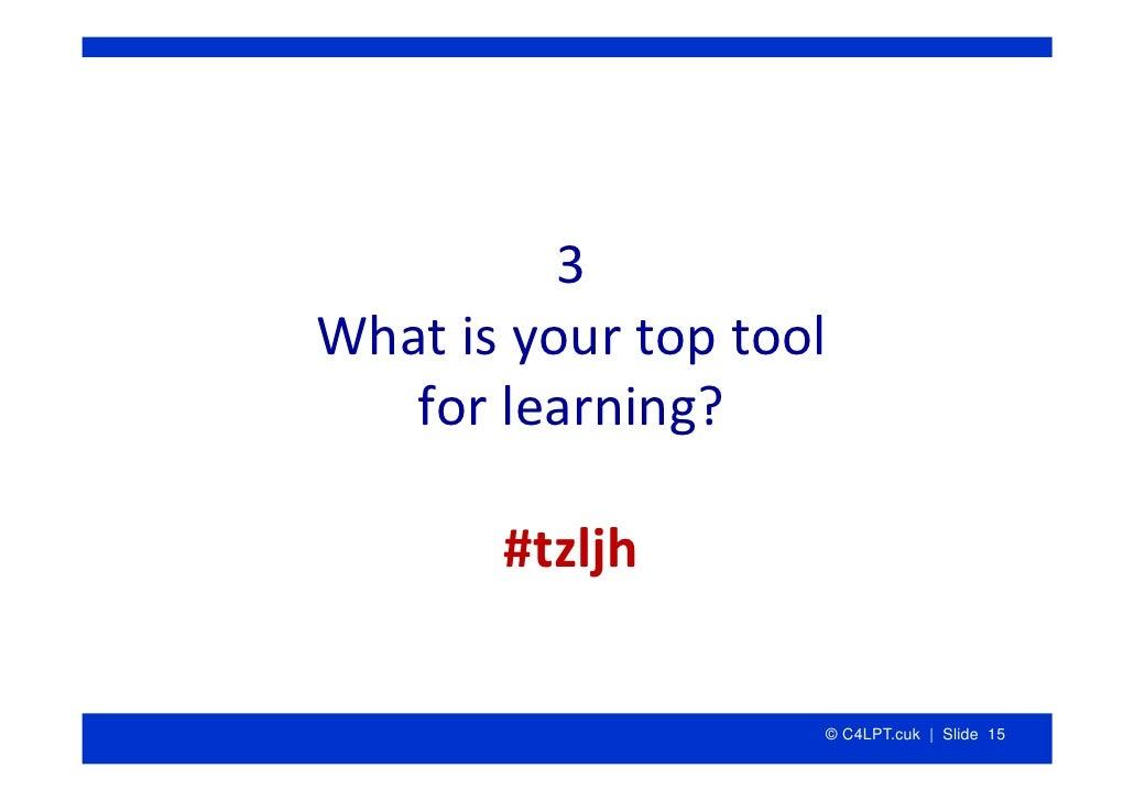 3 Whatisyourtoptool    forlearning?         #tzljh                       © C4LPT.cuk | Slide 15
