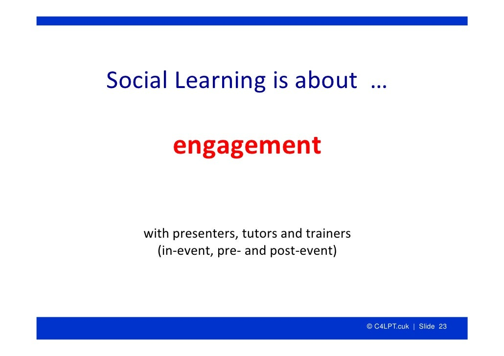 SocialLearningisabout…          engagement     withpresenters,tutorsandtrainers      (in‐event,pre‐ andpost‐ev...