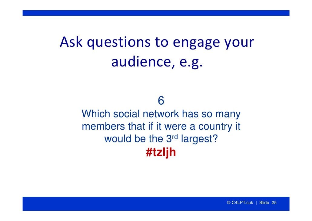 Askquestionstoengageyour        audience,e.g.                      6    Which social network has so many    members...