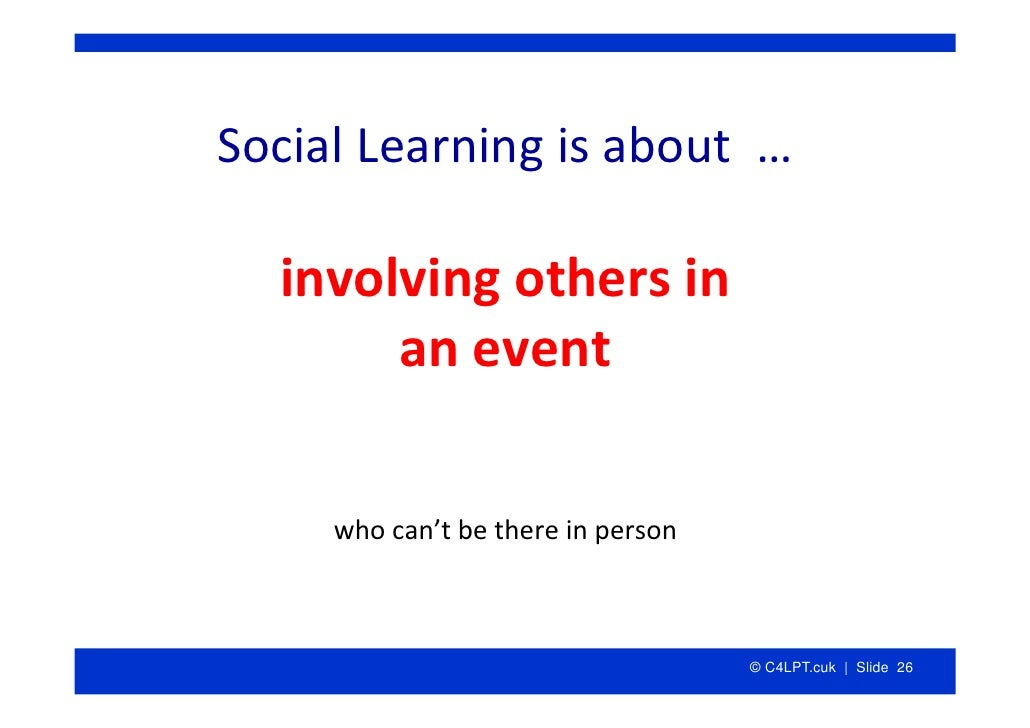 SocialLearningisabout…    involvingothersin        anevent       whocan'tbethereinperson                    ...