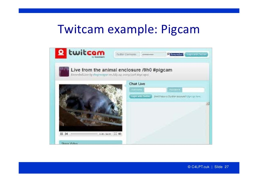 Twitcam example:Pigcam                          © C4LPT.cuk | Slide 27