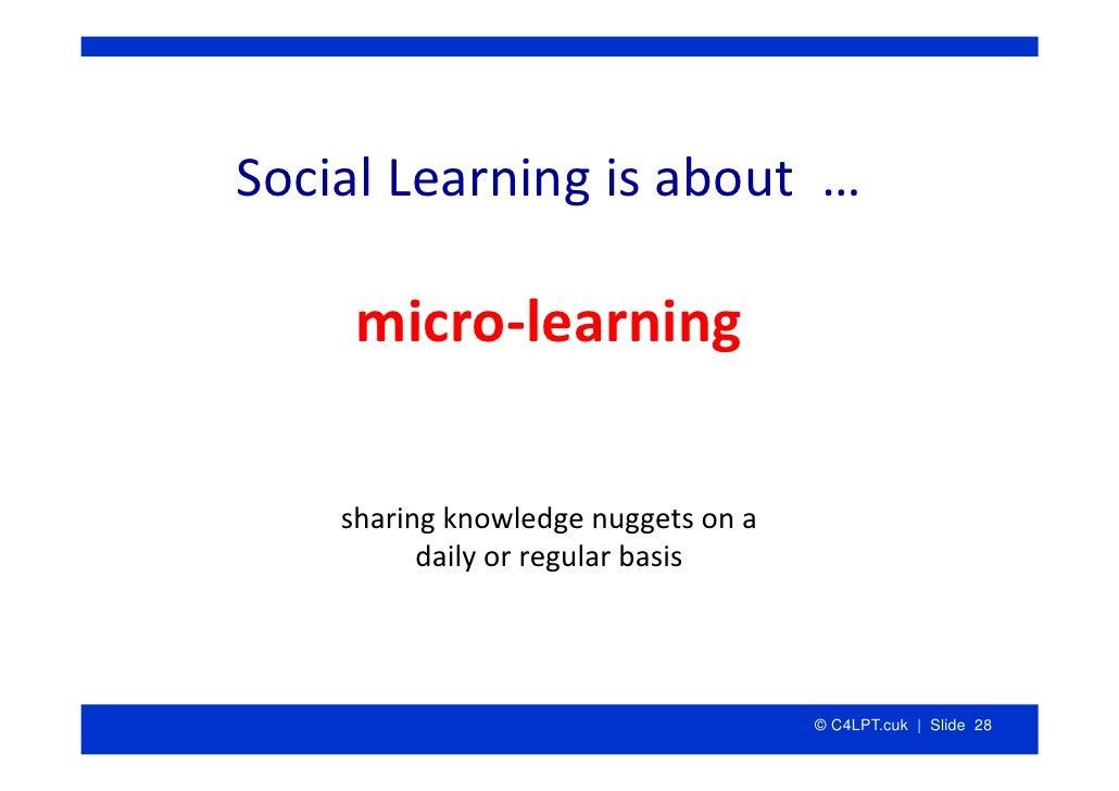 SocialLearningisabout…       micro‐learning      sharingknowledgenuggetsona           dailyorregularbasis    ...