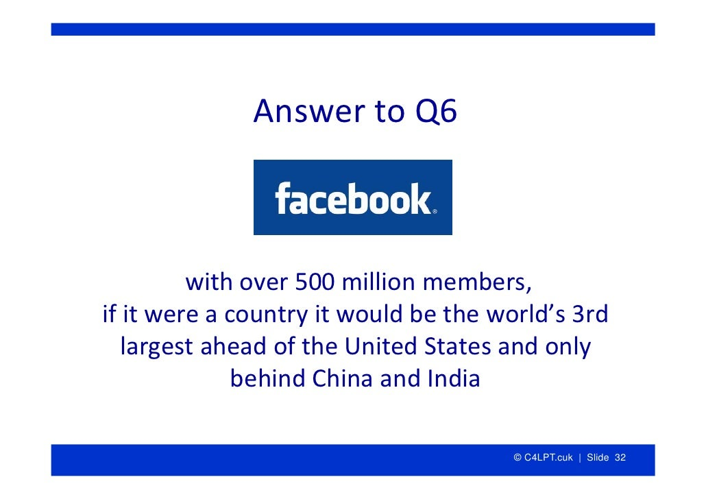 AnswertoQ6             withover500millionmembers, ifitwereacountryitwouldbetheworld's3rd    largestahead...