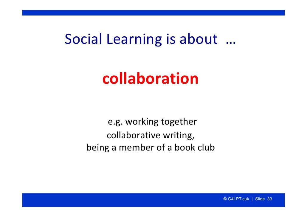 SocialLearningisabout…        collaboration          e.g.workingtogether        collaborativewriting,    beingam...